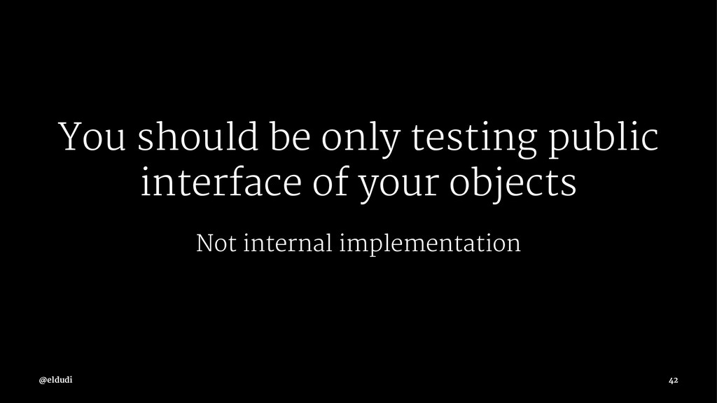 You should be only testing public interface of ...