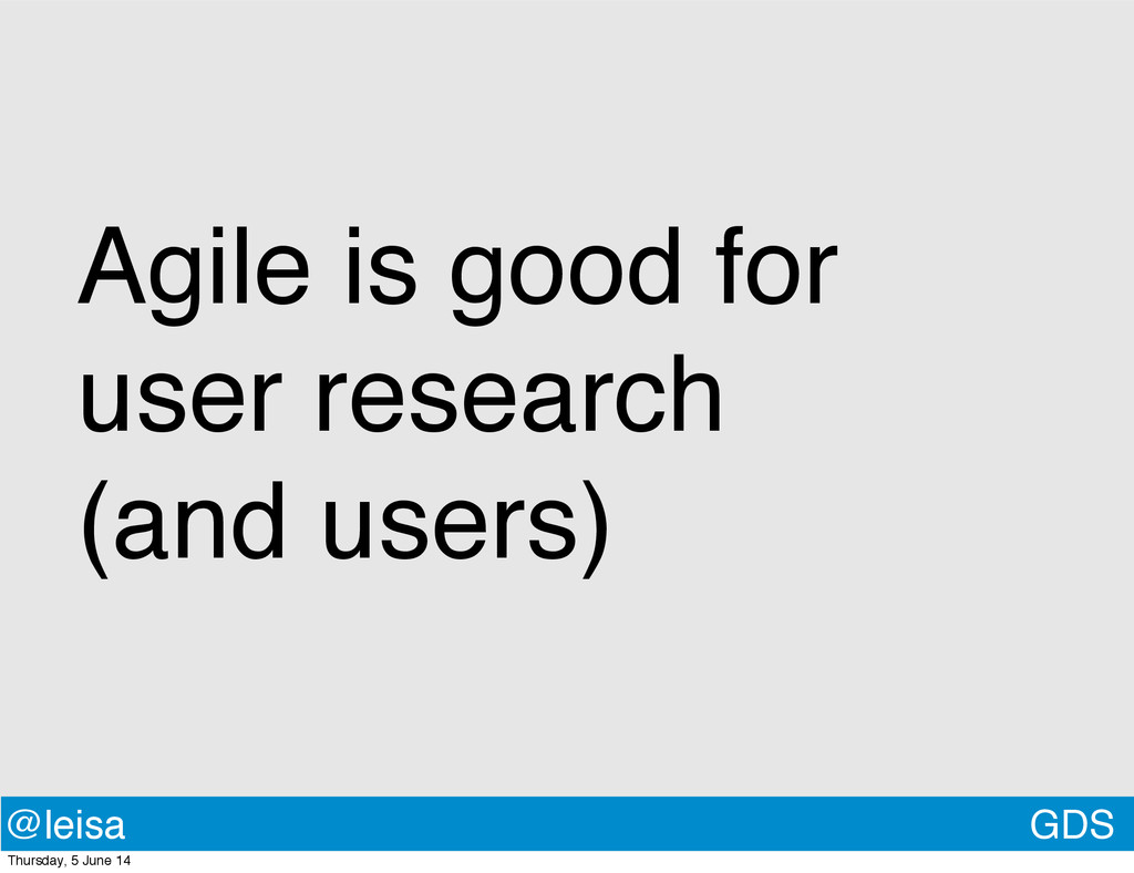 Agile is good for user research (and users) GDS...