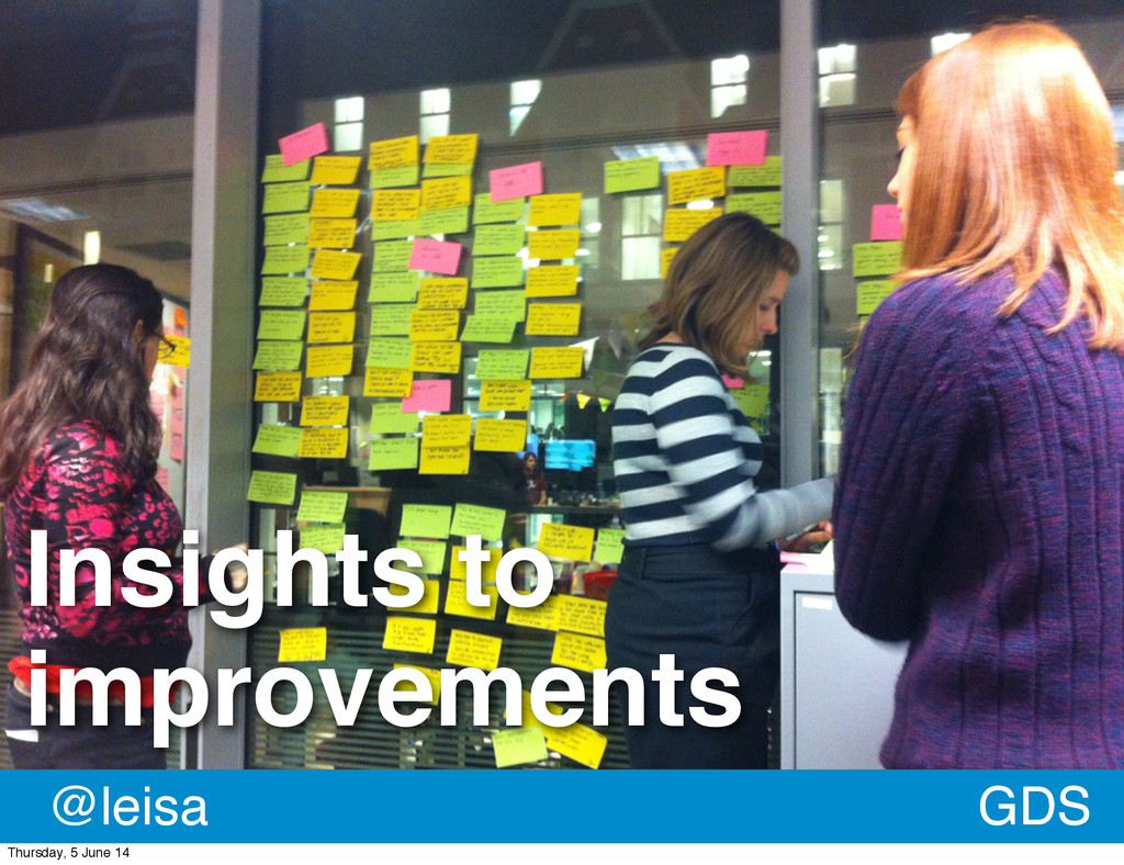 Insights to improvements GDS GDS @leisa Thursda...