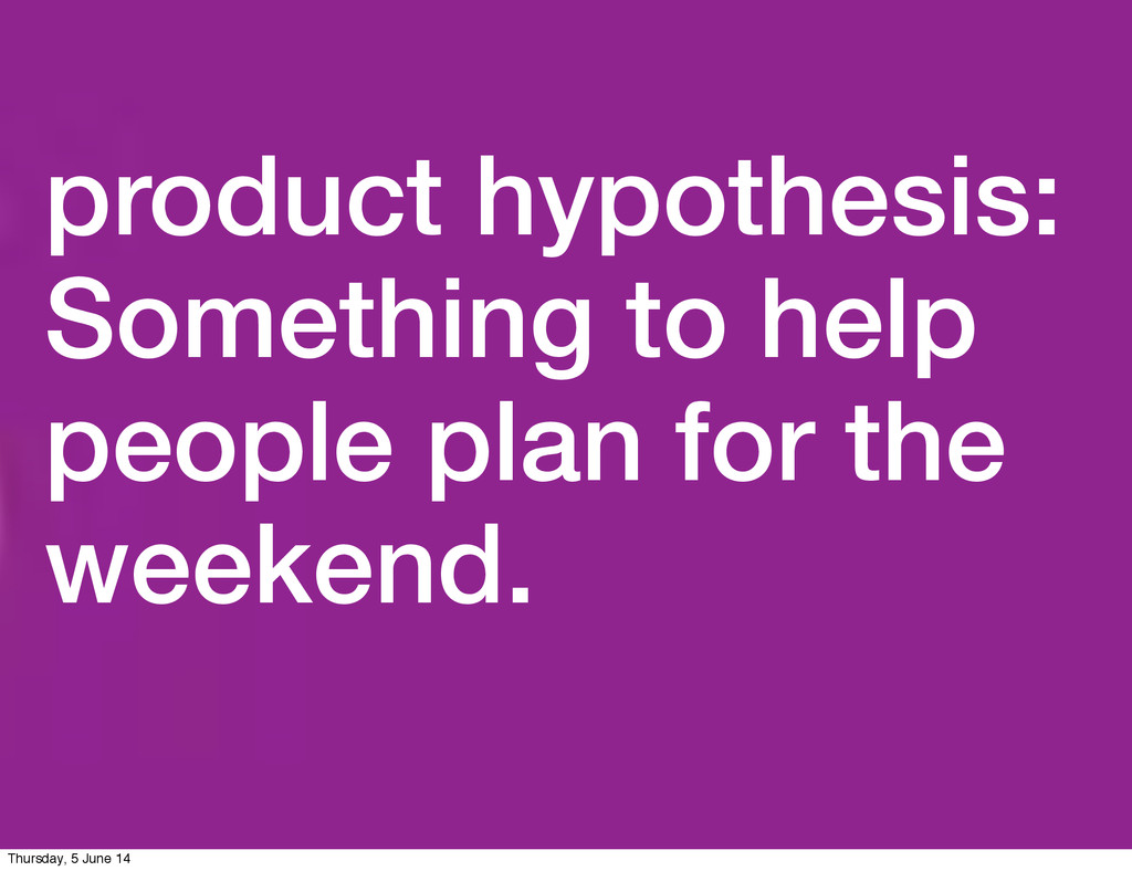 product hypothesis: Something to help people pl...