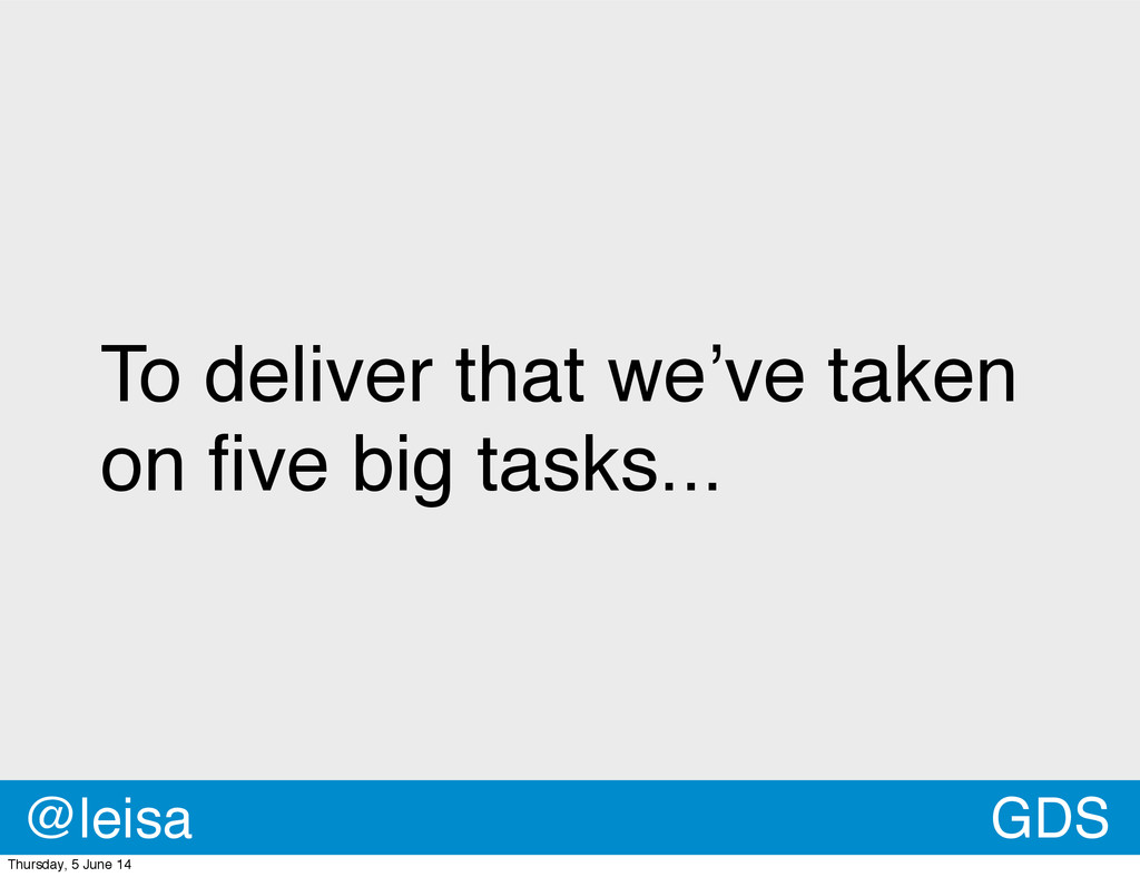 To deliver that we've taken on five big tasks......