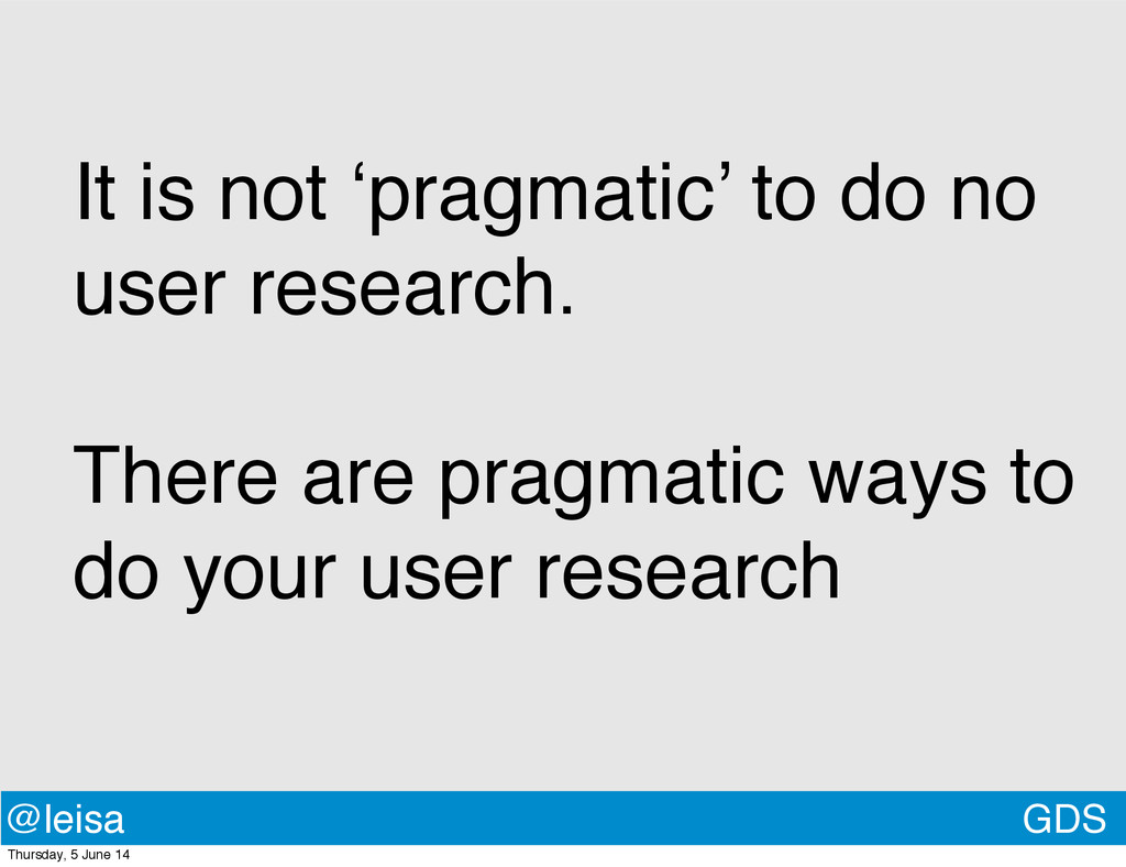 GDS @leisa It is not 'pragmatic' to do no user ...