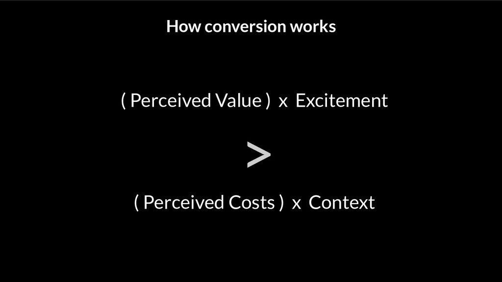 How conversion works ( Perceived Value ) x Exci...