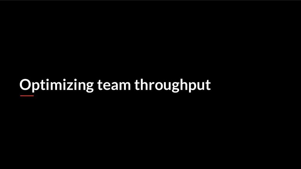 Optimizing team throughput