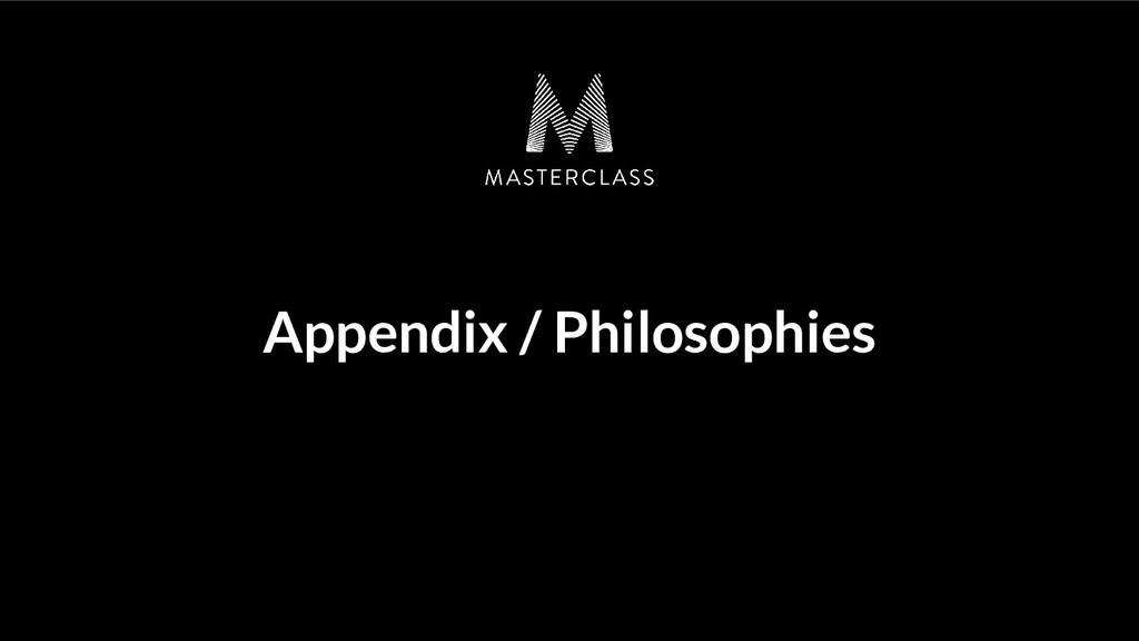 Appendix / Philosophies