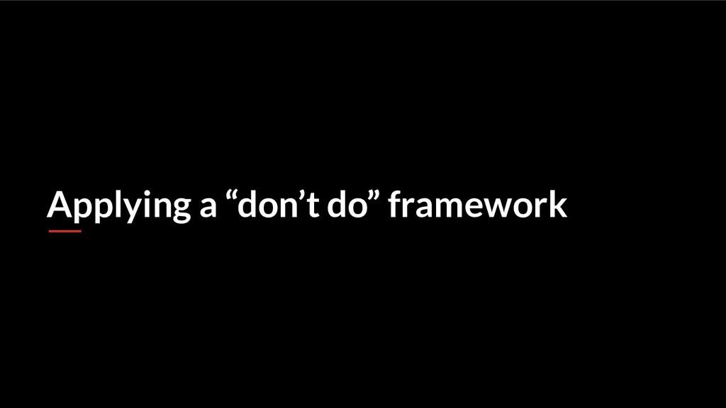 """Applying a """"don't do"""" framework"""