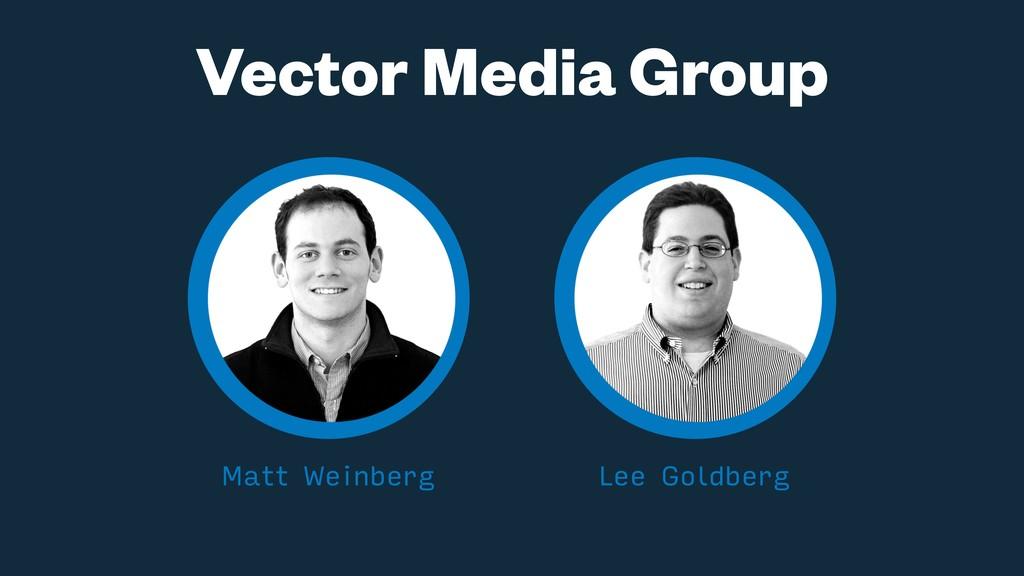 Vector Media Group Matt Weinberg Lee Goldberg