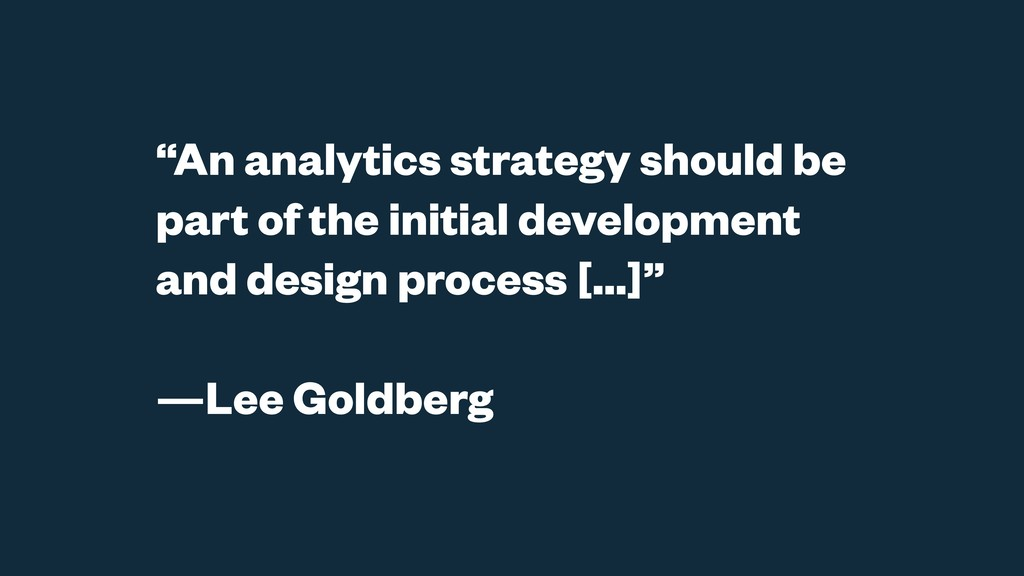 """An analytics strategy should be part of the in..."