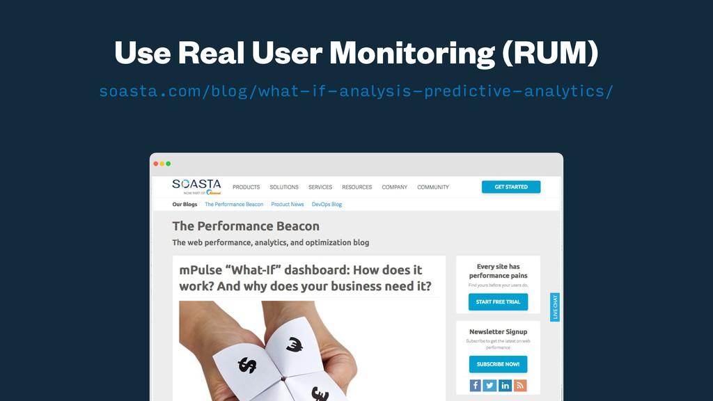 Use Real User Monitoring (RUM) soasta.com/blog/...