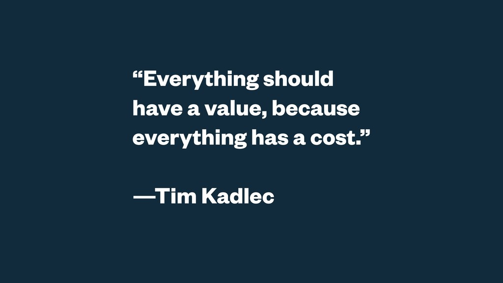 """Everything should have a value, because everyt..."