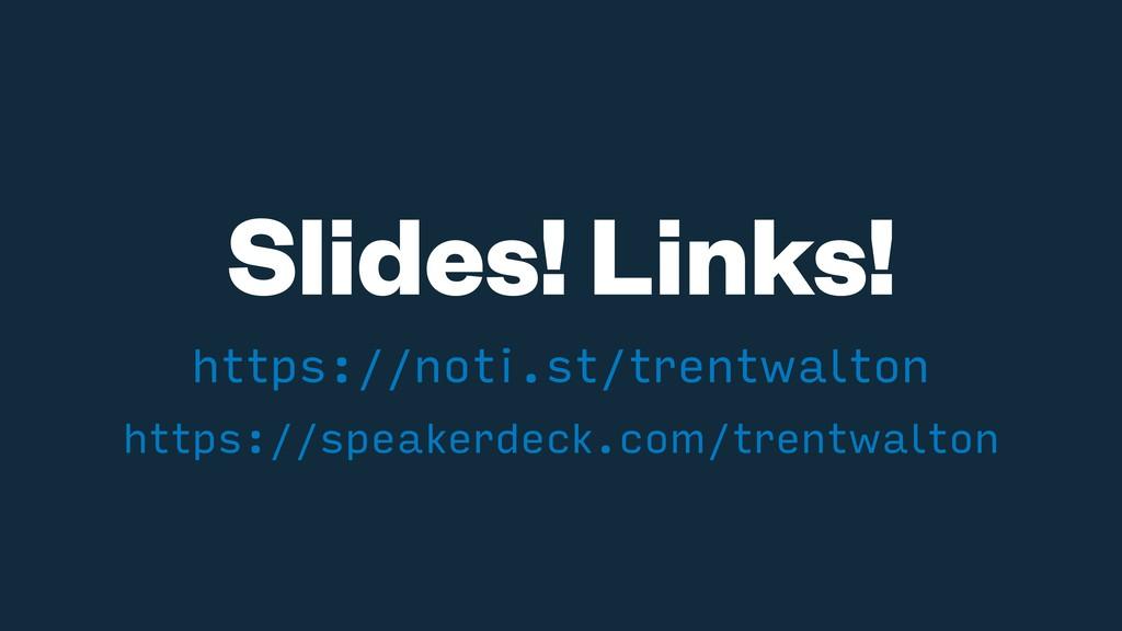 Slides! Links! https://noti.st/trentwalton http...