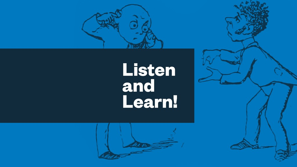 Listen and Learn!