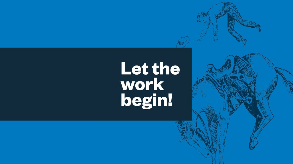 Let the work begin!