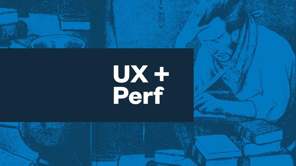 UX + Perf