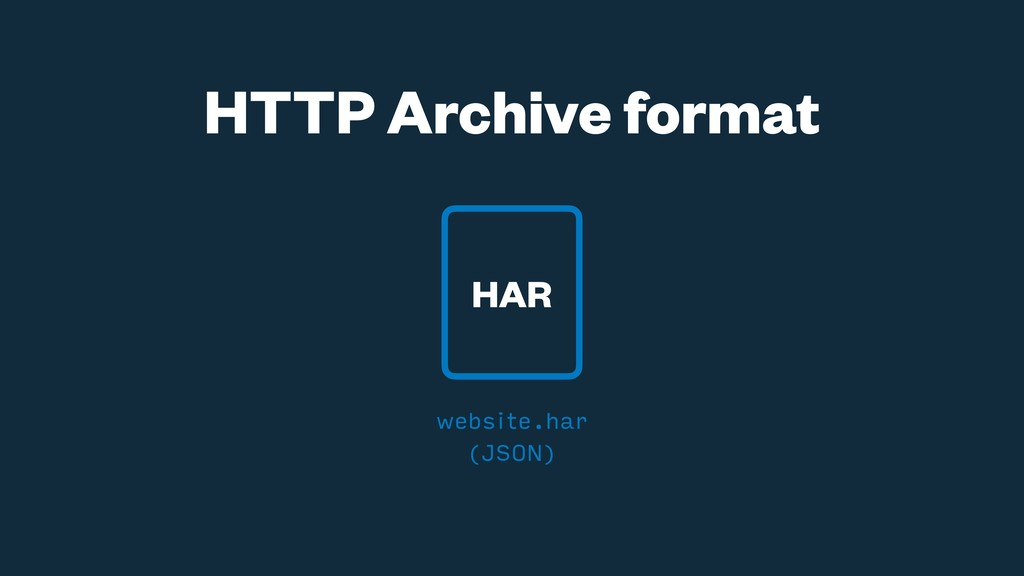 website.har (JSON) HTTP Archive format HAR
