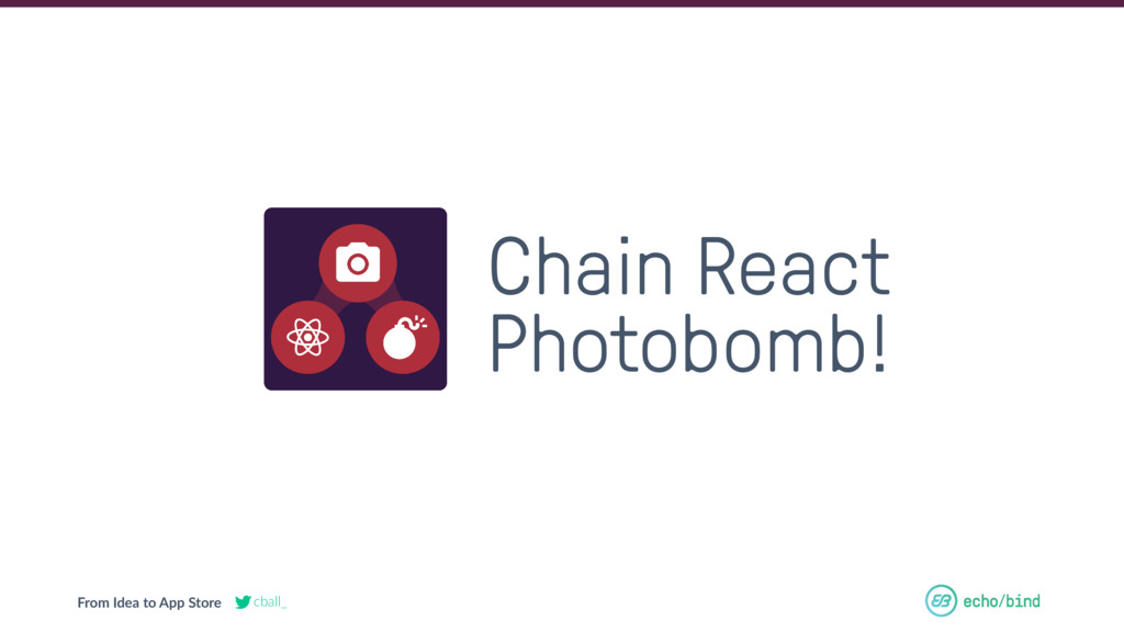 From Idea to App Store cball_ Chain React