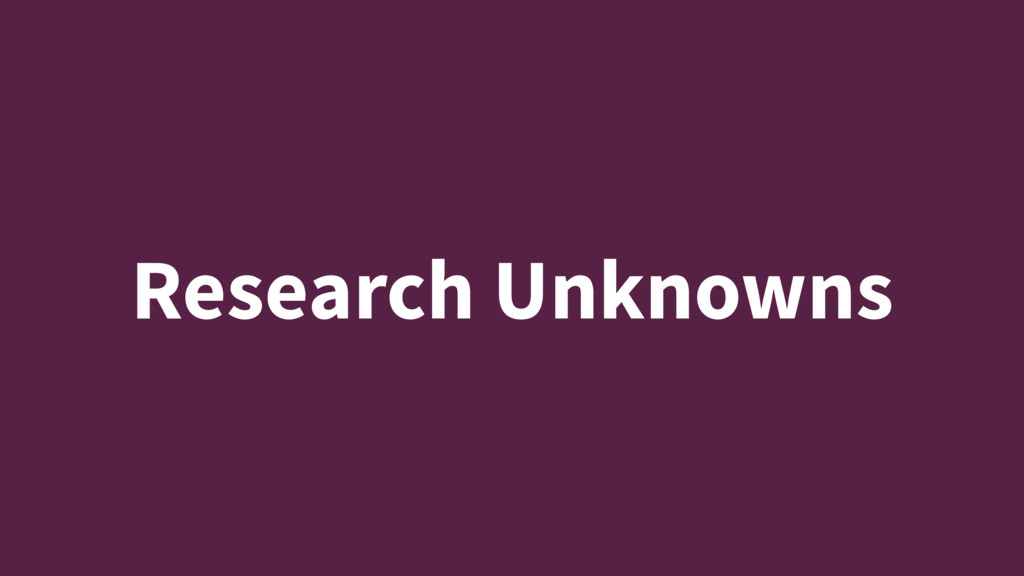 Research Unknowns