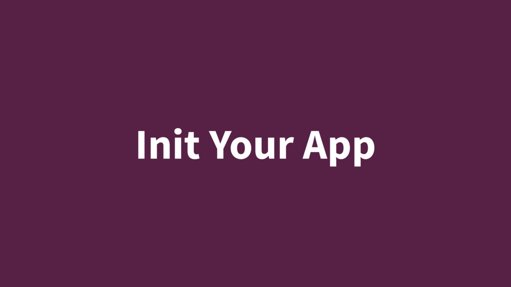 Init Your App