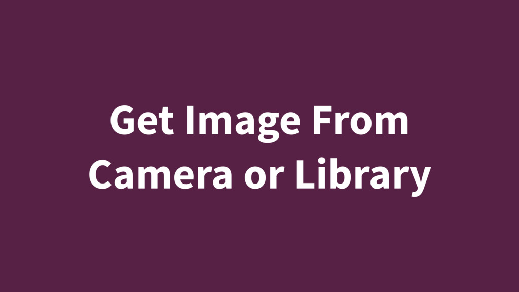 Get Image From Camera or Library