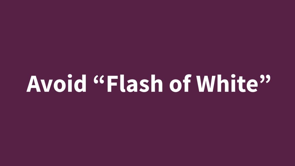 "Avoid ""Flash of White"""