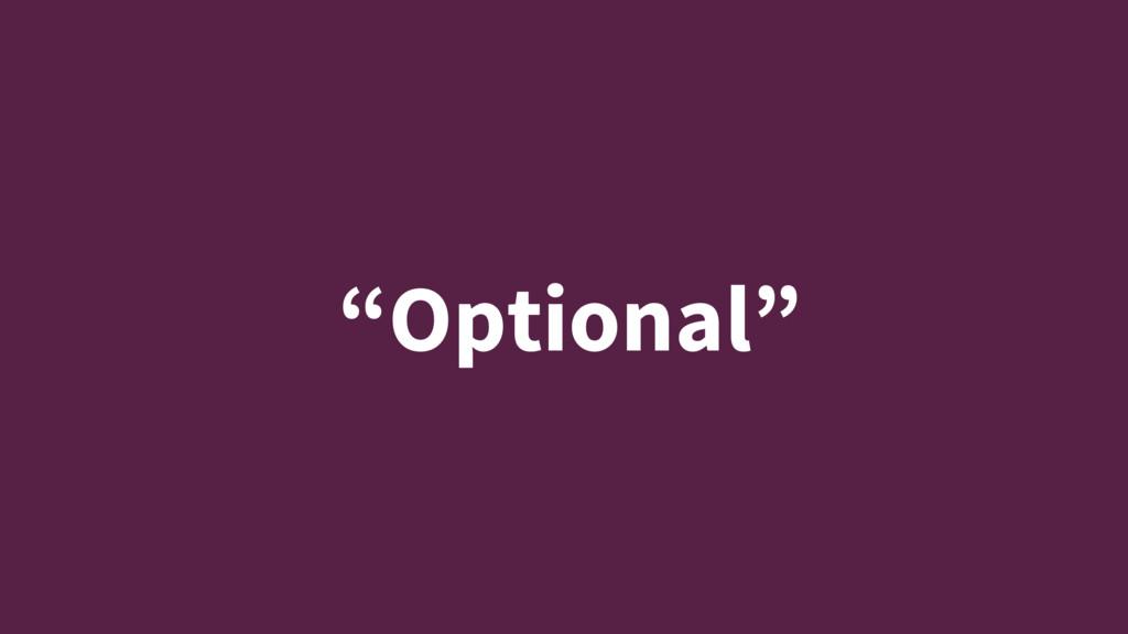 """Optional"""
