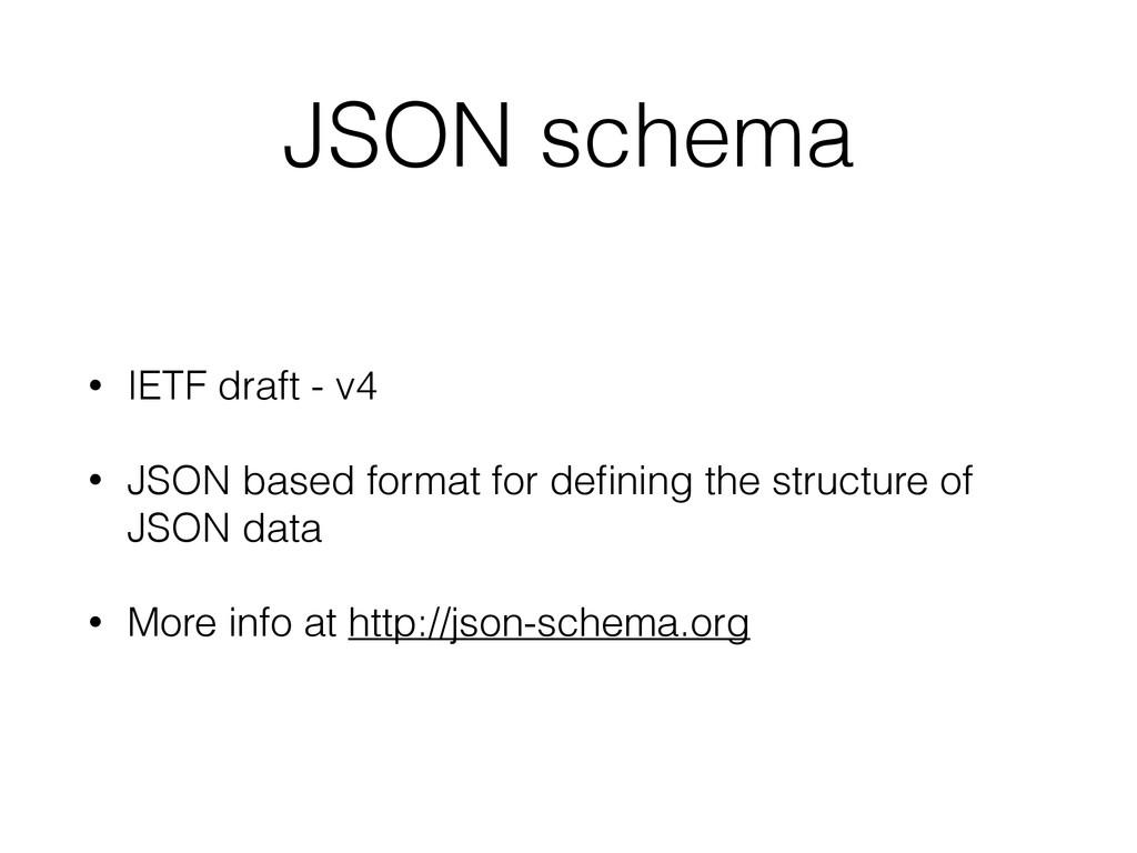 JSON schema • IETF draft - v4 • JSON based form...
