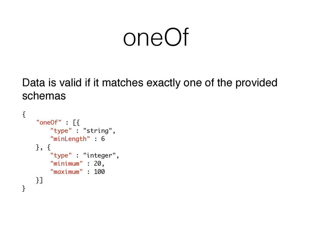 oneOf Data is valid if it matches exactly one o...