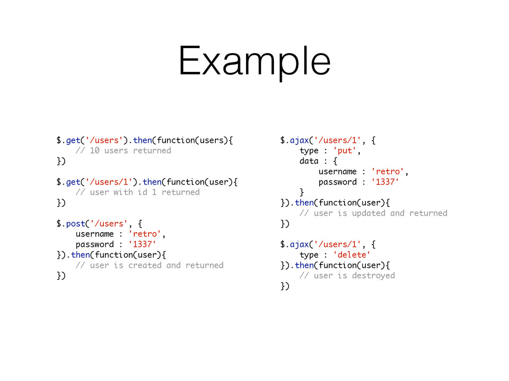 Example $.get('/users').then(function(users){ /...