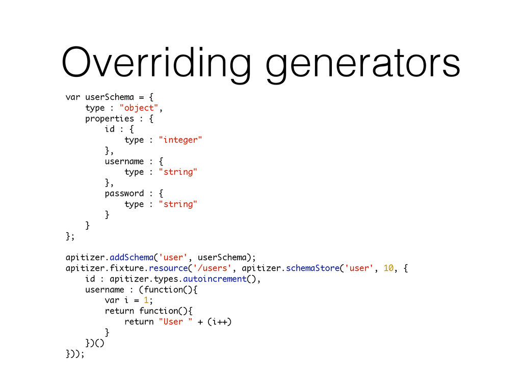 Overriding generators var userSchema = { type :...
