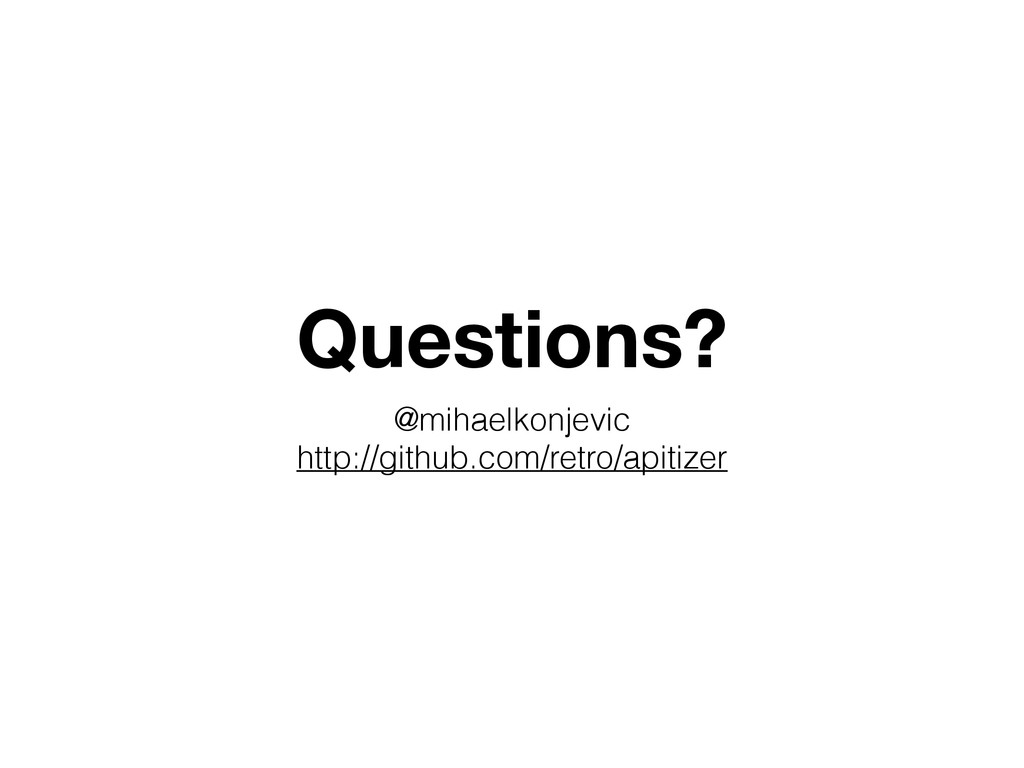 Questions? @mihaelkonjevic http://github.com/re...