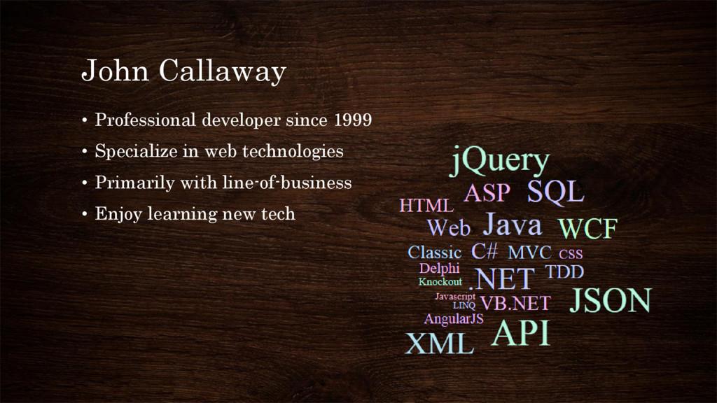 John Callaway • Professional developer since 19...