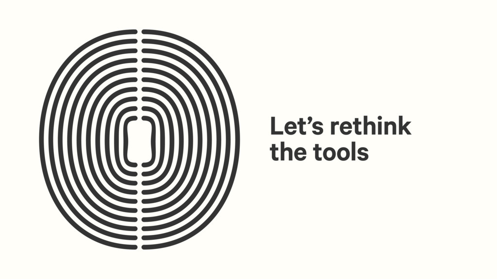 Let's rethink the tools
