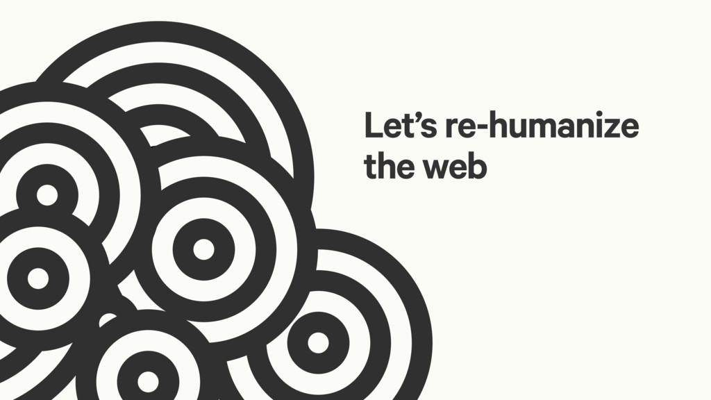 Let's re-humanize the web