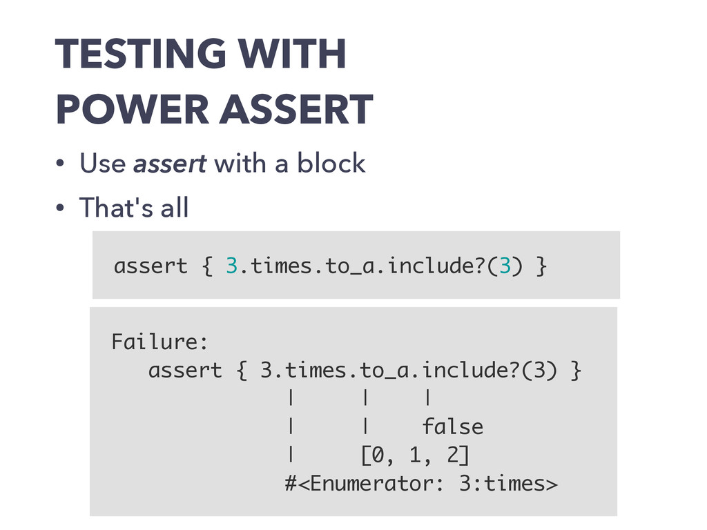 TESTING WITH POWER ASSERT • Use assert with a b...