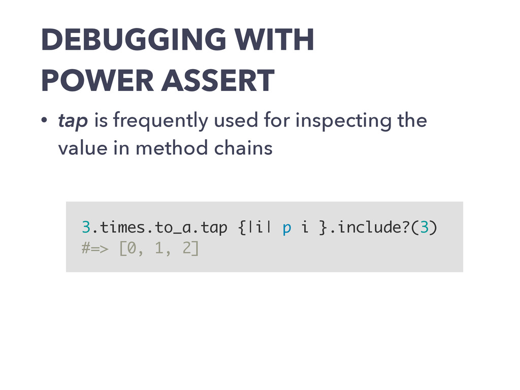 DEBUGGING WITH POWER ASSERT • tap is frequently...