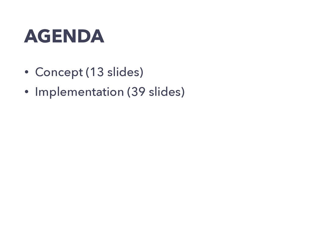 AGENDA • Concept (13 slides) • Implementation (...