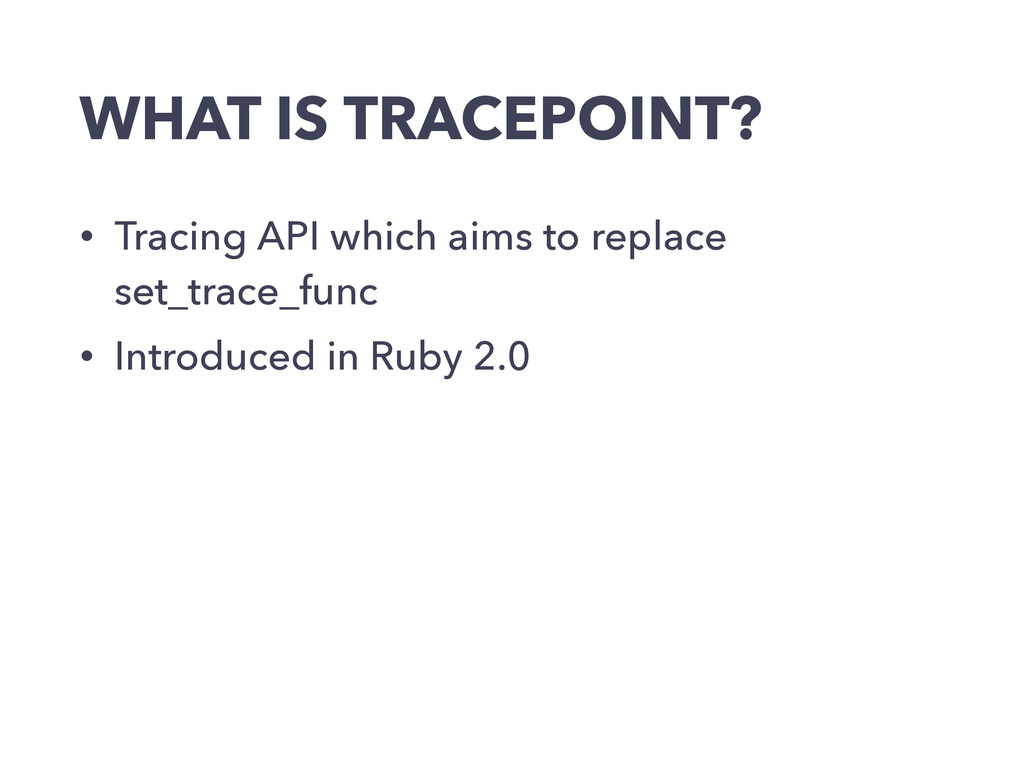 WHAT IS TRACEPOINT? • Tracing API which aims to...