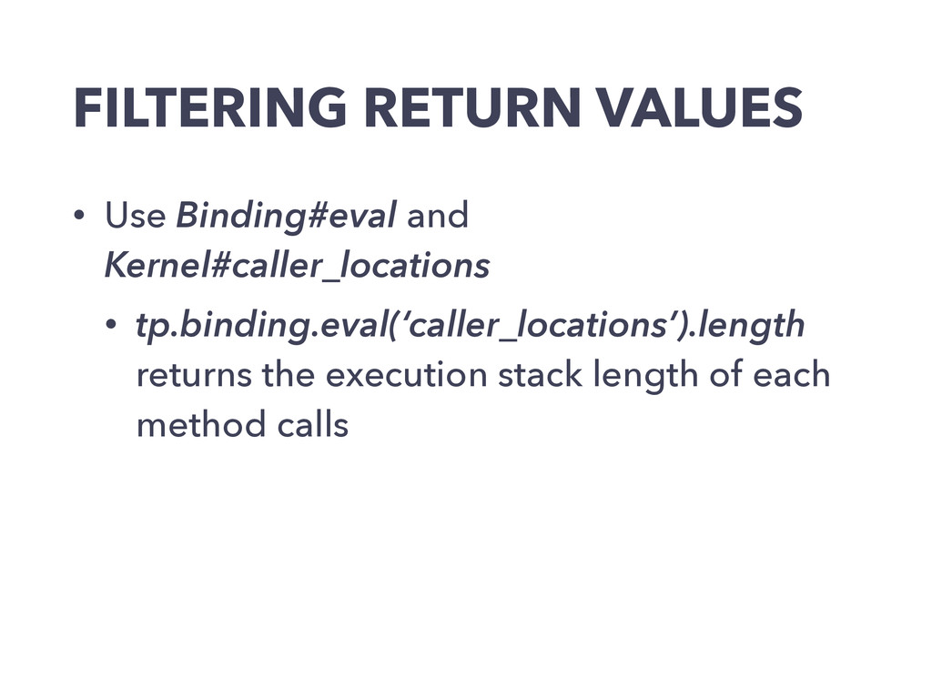 FILTERING RETURN VALUES • Use Binding#eval and ...