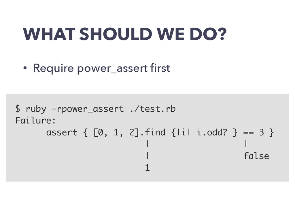WHAT SHOULD WE DO? • Require power_assert first ...