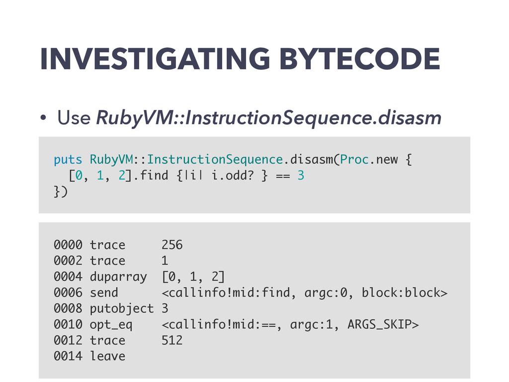 INVESTIGATING BYTECODE • Use RubyVM::Instructio...