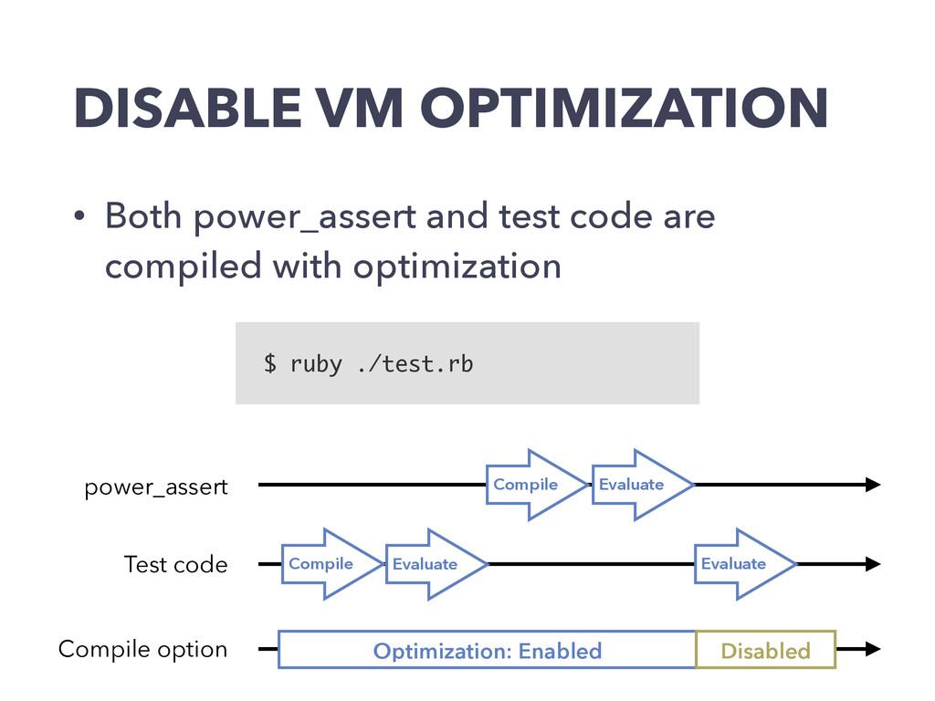 DISABLE VM OPTIMIZATION • Both power_assert and...