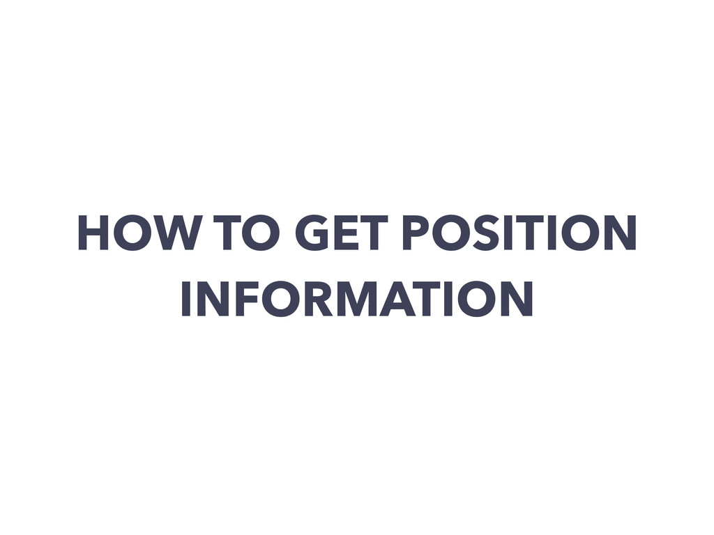 HOW TO GET POSITION INFORMATION