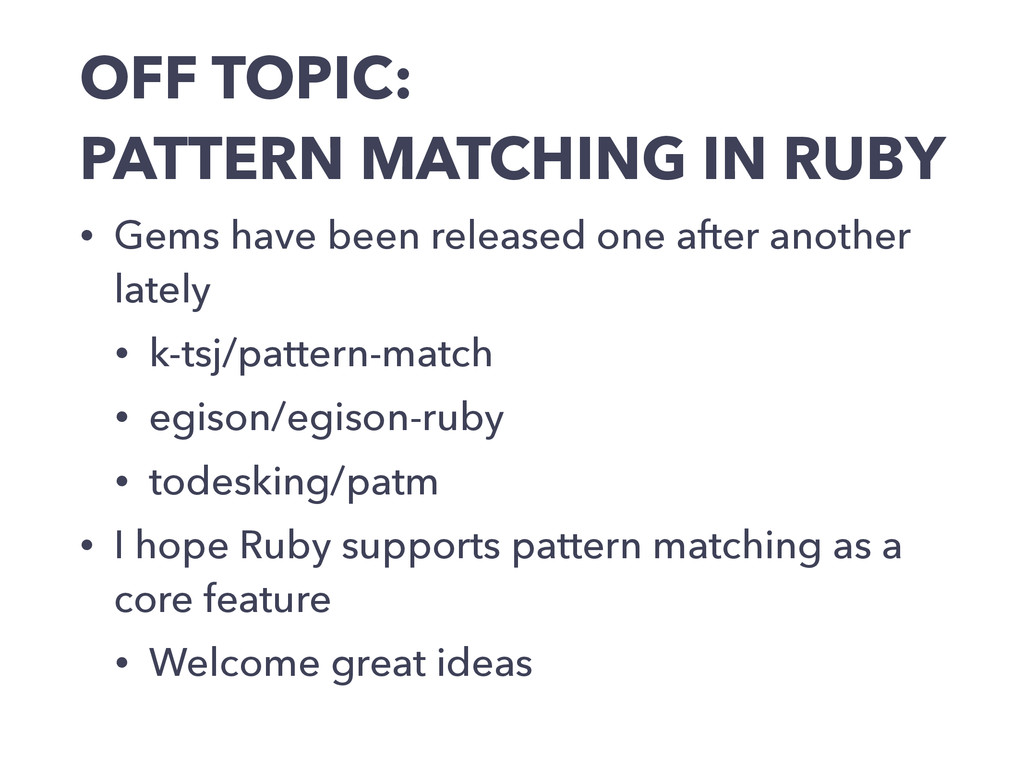 OFF TOPIC: PATTERN MATCHING IN RUBY • Gems have...