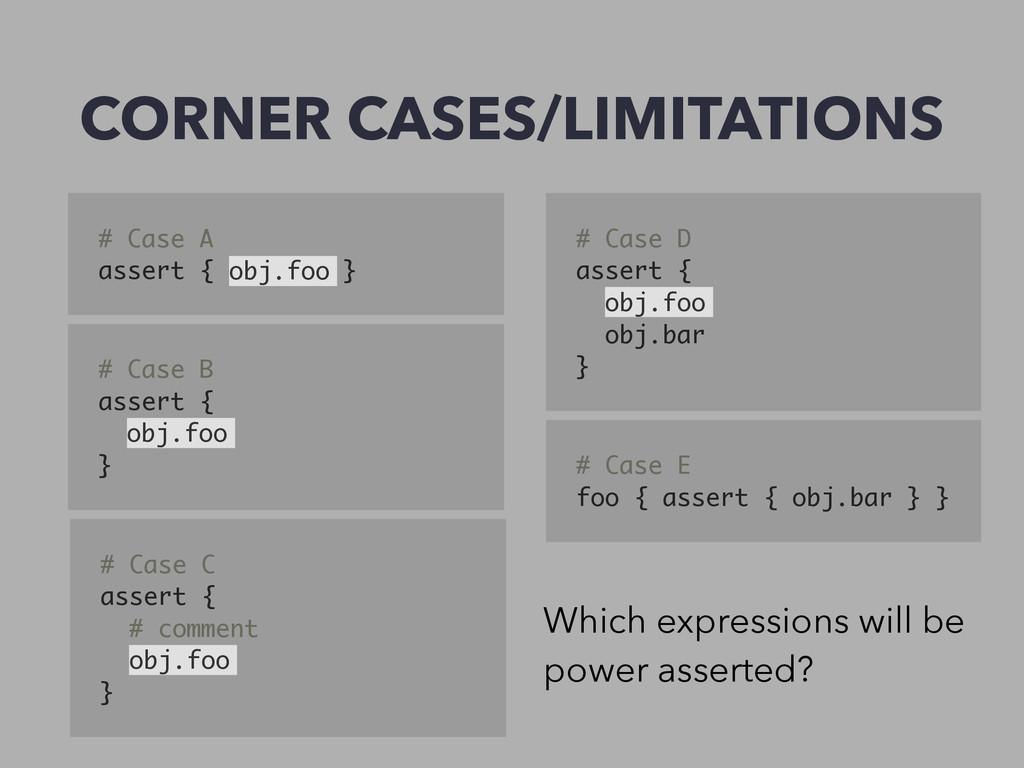 CORNER CASES/LIMITATIONS # Case A assert { obj....