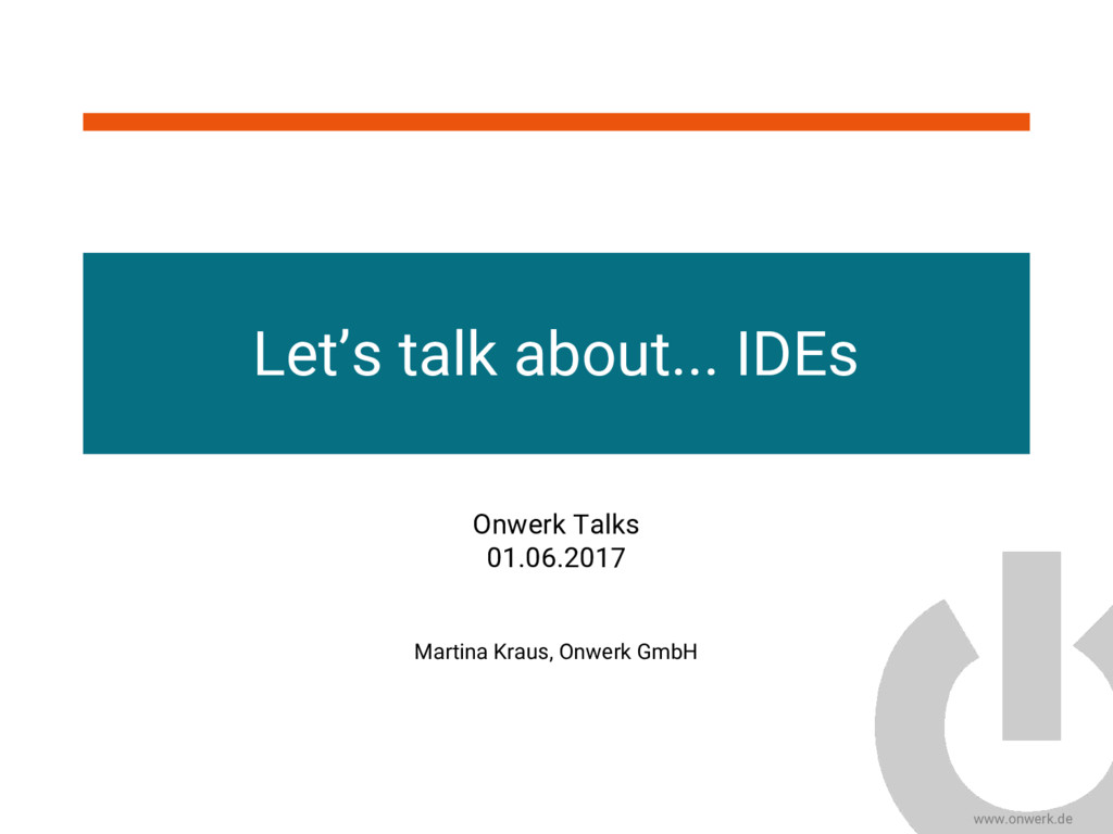 www.onwerk.de Let's talk about... IDEs Martina ...