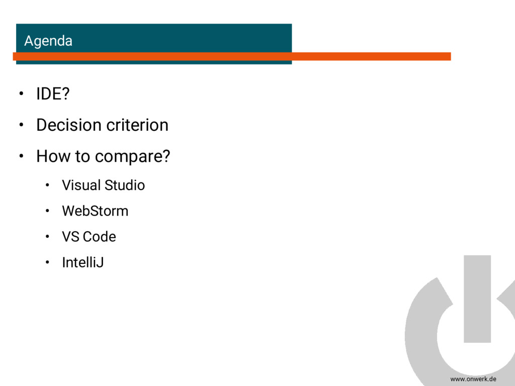 www.onwerk.de Agenda • IDE? • Decision criterio...