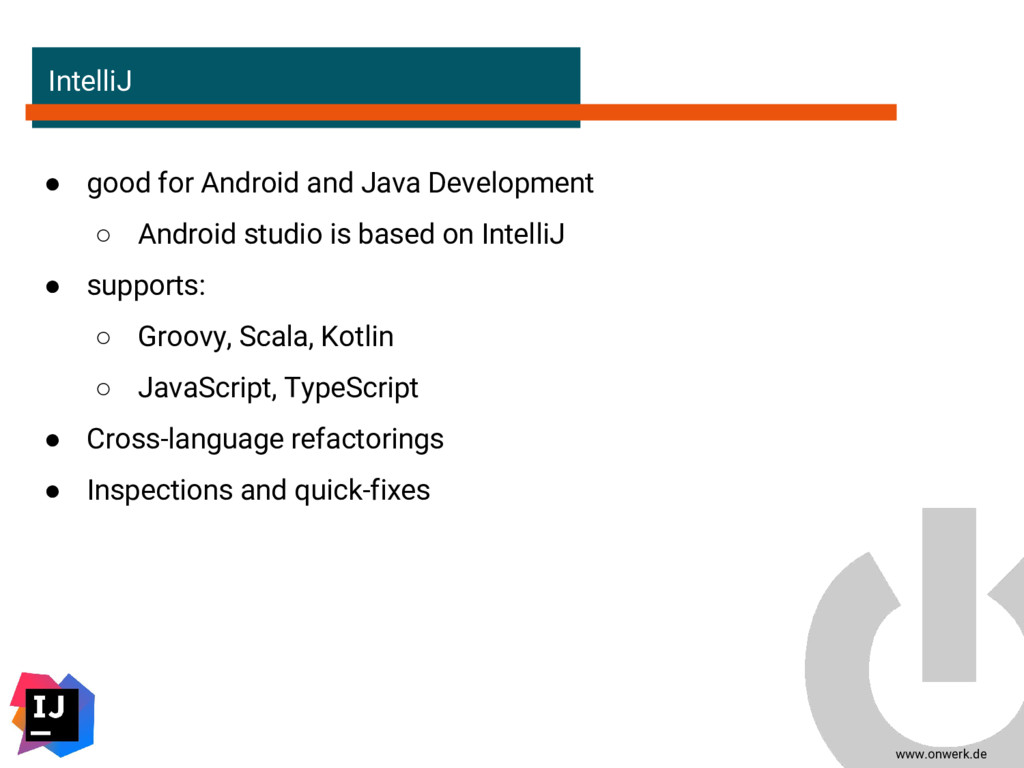 www.onwerk.de IntelliJ ● good for Android and J...
