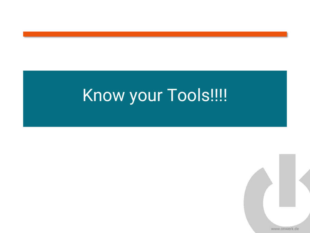 www.onwerk.de Know your Tools!!!!