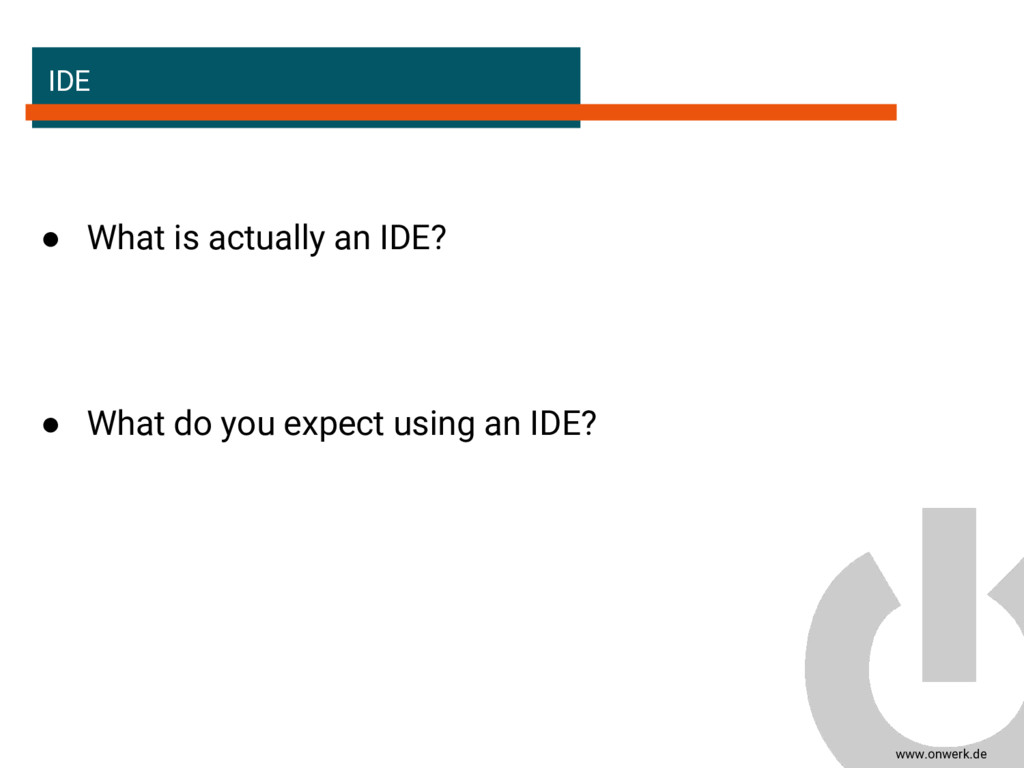 www.onwerk.de IDE ● What is actually an IDE? ● ...