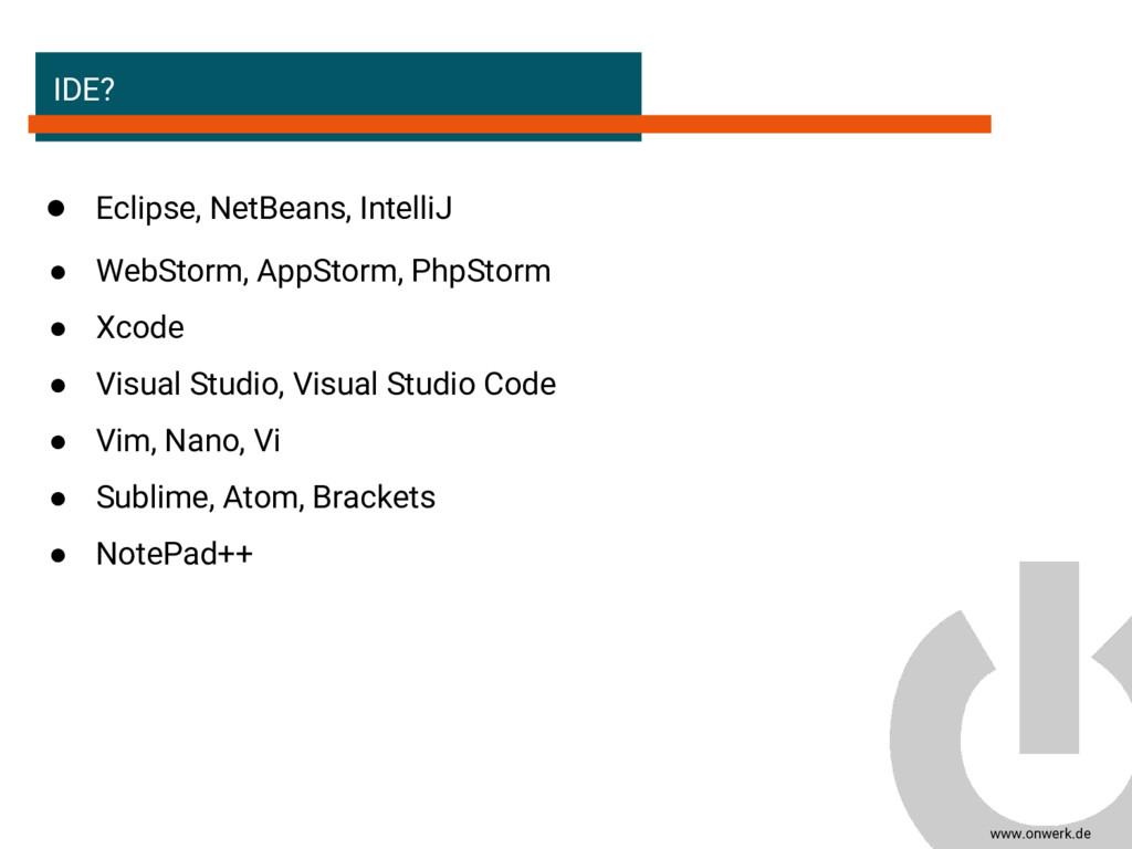 www.onwerk.de IDE? ● Eclipse, NetBeans, Intelli...